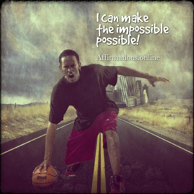 Positive affirmation from Affirmations.online - I can make the impossible possible!