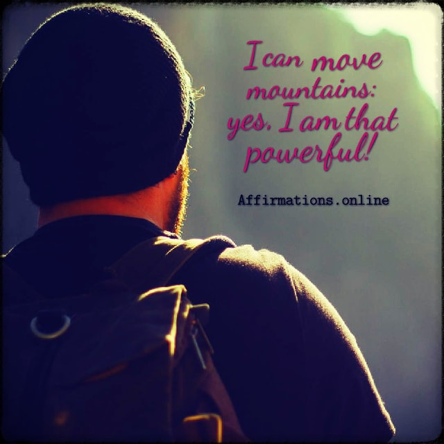 Positive affirmation from Affirmations.online - I can move mountains: yes, I am that powerful!