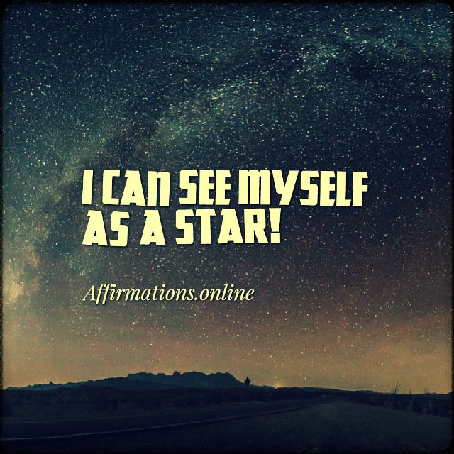 Positive affirmation from Affirmations.online - I can see myself as a star!