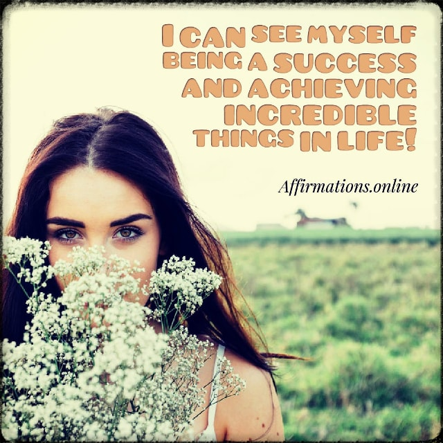 Positive affirmation from Affirmations.online - I can see myself being a success and achieving incredible things in life!