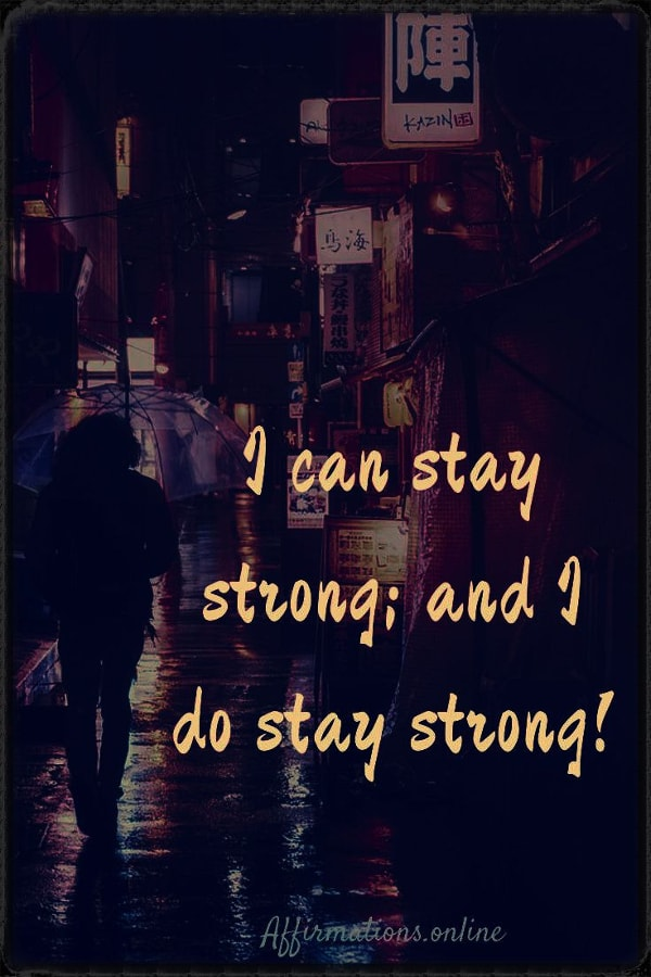 Positive affirmation from Affirmations.online - I can stay strong; and I do stay strong!