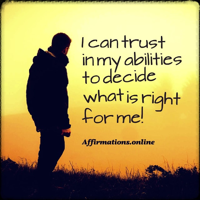 Positive affirmation from Affirmations.online - I can trust in my abilities to decide what is right for me!