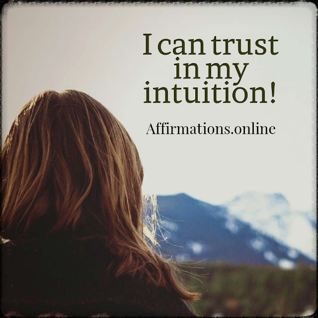 Positive affirmation from Affirmations.online - I can trust in my intuition!