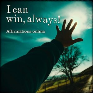 Positive affirmation from Affirmations.online - I can win, always!