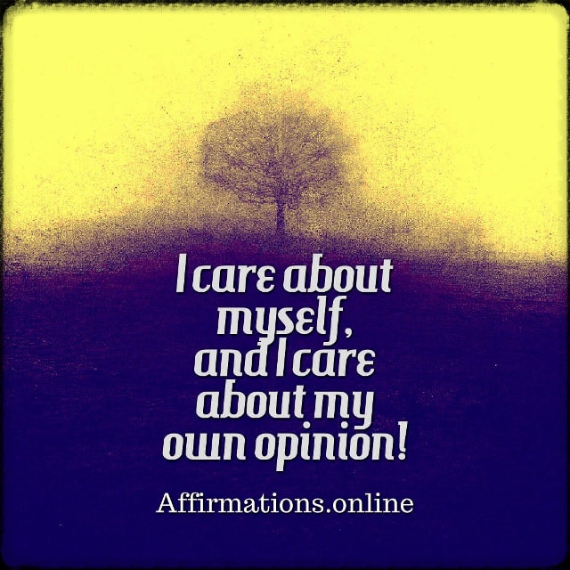 Positive affirmation from Affirmations.online - I care about myself, and I care about my own opinion!