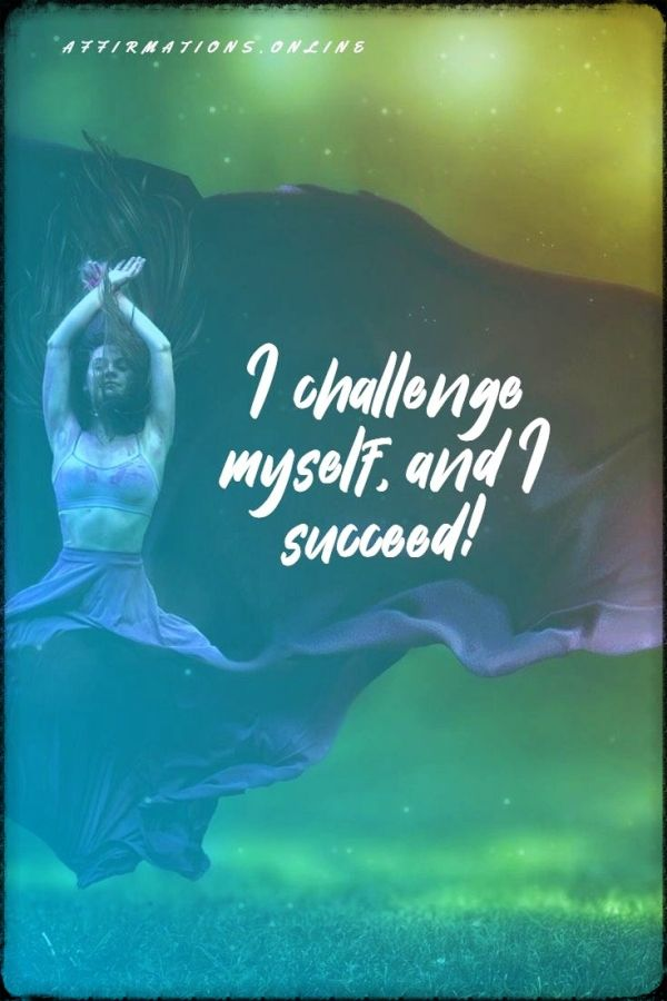 Positive affirmation from Affirmations.online - I challenge myself, and I succeed!