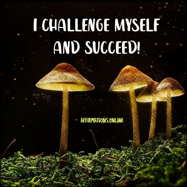 Positive affirmation from Affirmations.online - I challenge myself and succeed!