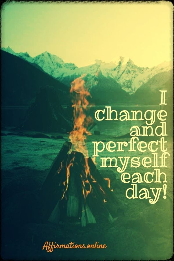 Positive affirmation from Affirmations.online - I change and perfect myself each day!