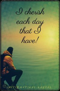 Positive affirmation from Affirmations.online - I cherish each day that I have!