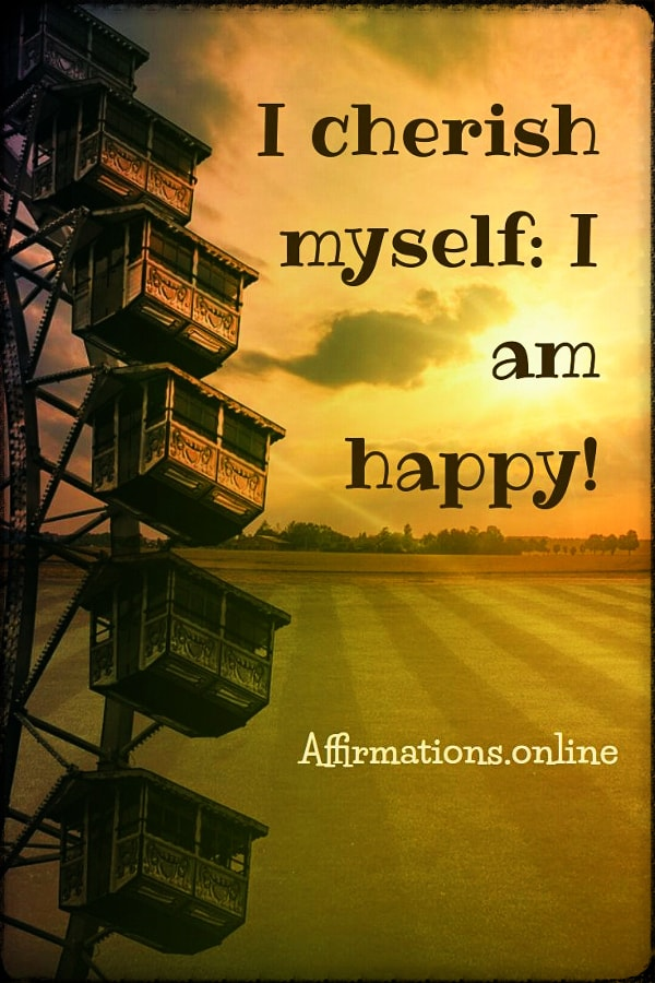 Positive affirmation from Affirmations.online - I cherish myself: I am happy!