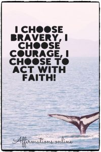 Positive affirmation from Affirmations.online - I choose bravery, I choose courage, I choose to act with faith!