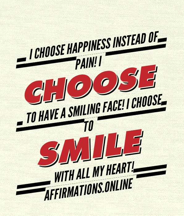 Image affirmation from Affirmations.online - I choose happiness instead of pain! I choose to have a smiling face! I choose to smile with all my heart!