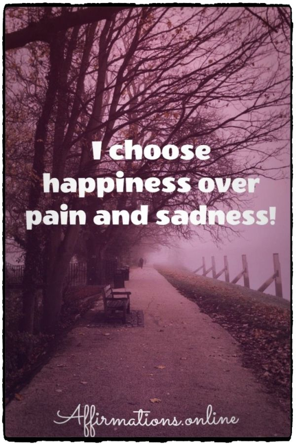 Positive affirmation from Affirmations.online - I choose happiness over pain and sadness!