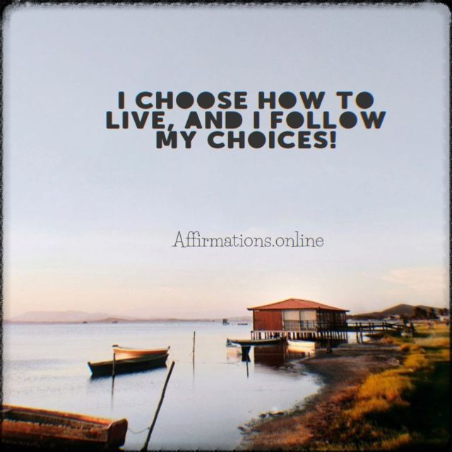 Positive affirmation from Affirmations.online - I choose how to live, and I follow my choices!