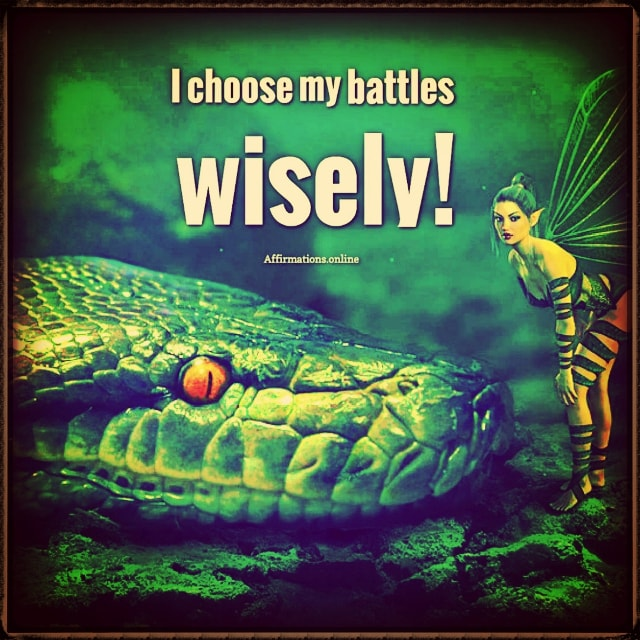 Positive affirmation from Affirmations.online - I choose my battles wisely!