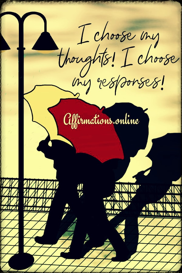 Positive affirmation from Affirmations.online - I choose my thoughts! I choose my responses!