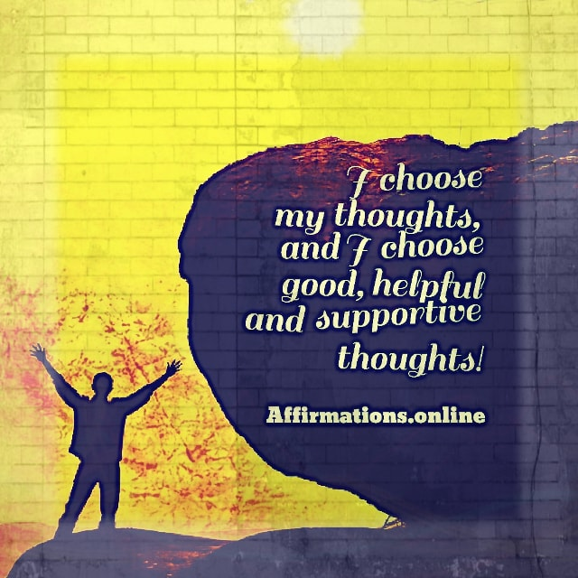 Positive affirmation from Affirmations.online - I choose my thoughts, and I choose good, helpful and supportive thoughts!