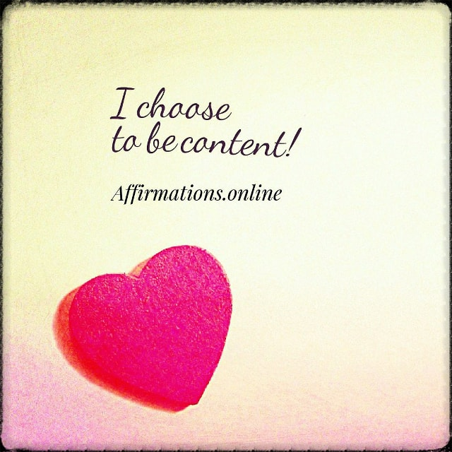 Positive affirmation from Affirmations.online - I choose to be content!