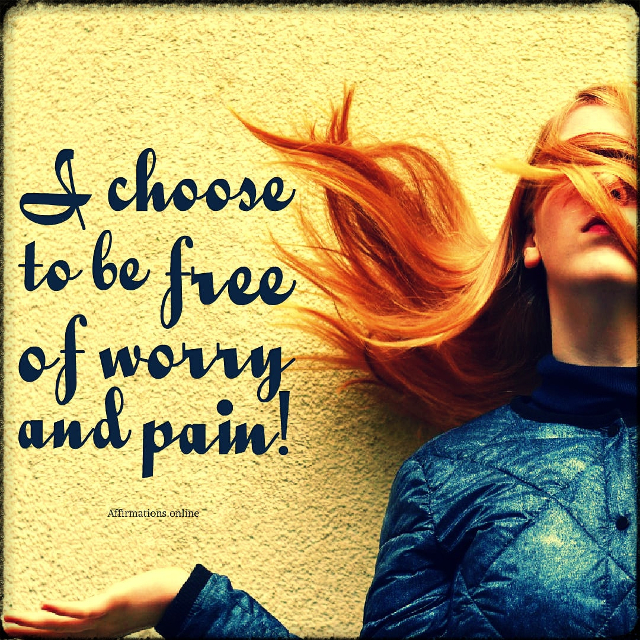 Positive affirmation from Affirmations.online - I choose to be free of worry and pain!