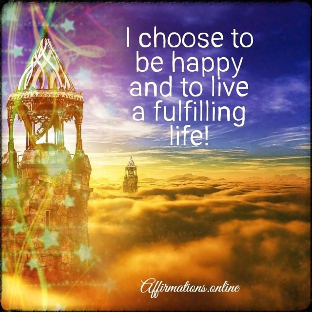 Positive affirmation from Affirmations.online - I choose to be happy and to live a fulfilling life!