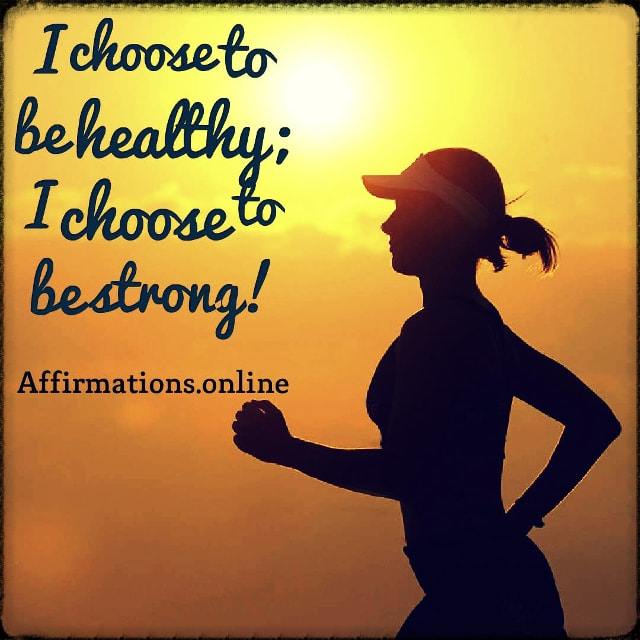 Positive affirmation from Affirmations.online - I choose to be healthy; I choose to be strong!