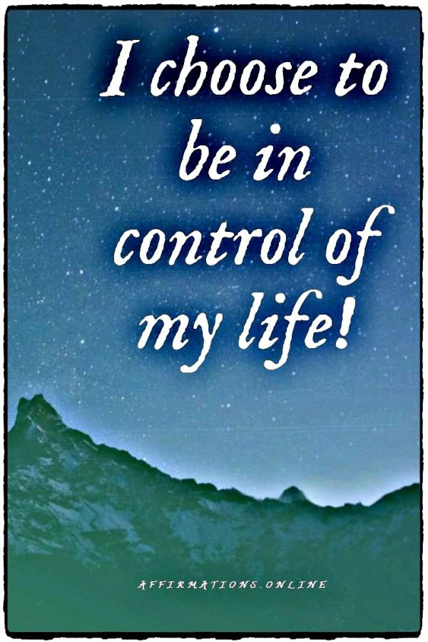 Positive affirmation from Affirmations.online - I choose to be in control of my life!