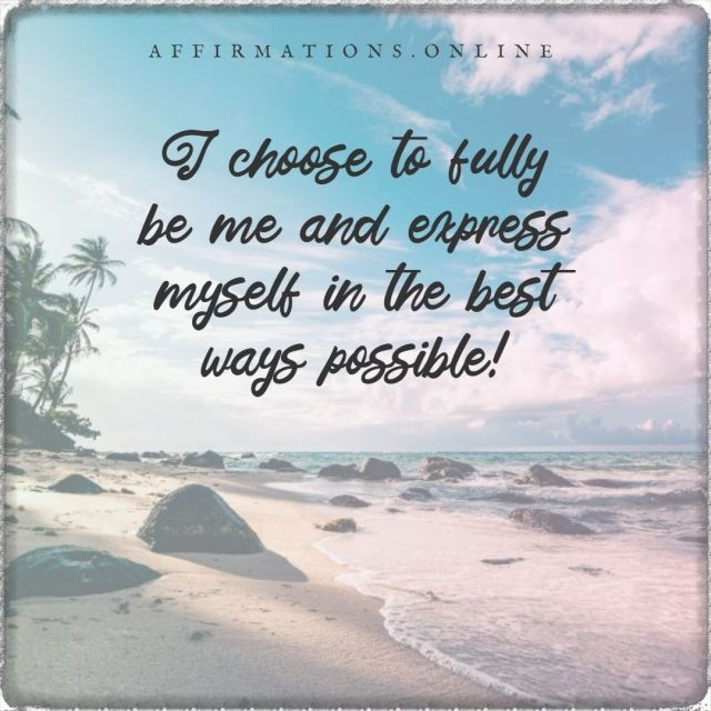 Positive affirmation from Affirmations.online - I choose to fully be me and express myself in the best ways possible!