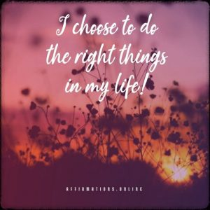 Positive affirmation from Affirmations.online - I choose to do the right things in my life!