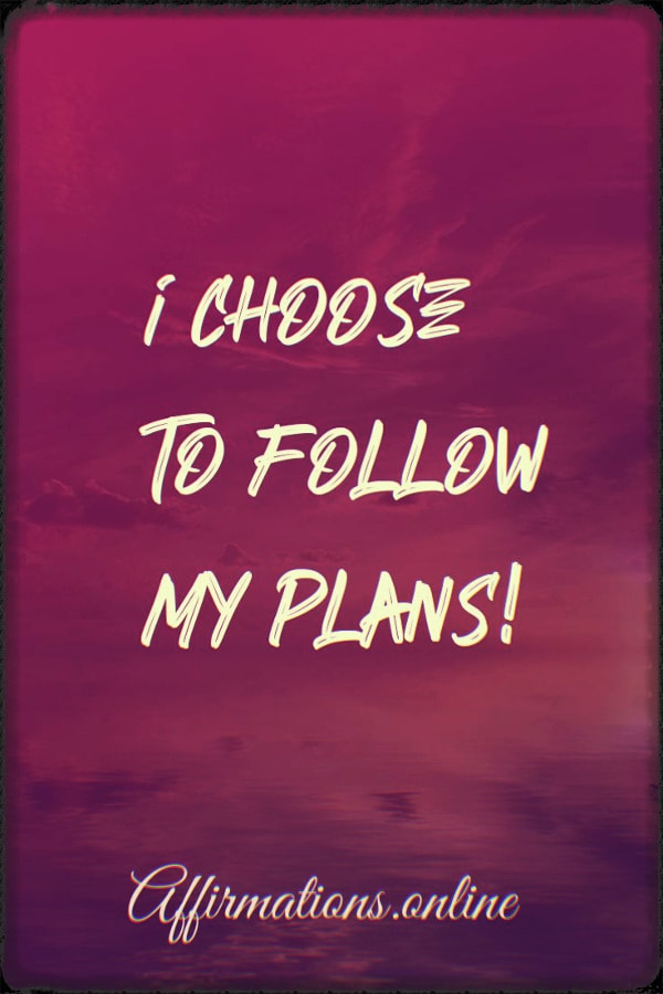 Positive affirmation from Affirmations.online - I choose to follow my plans!