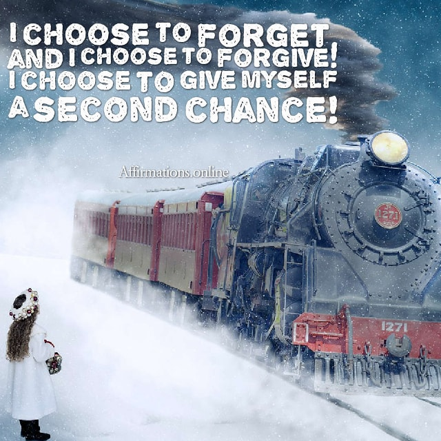 Image affirmation from Affirmations.online - I choose to forget, and I choose to forgive! I choose to give myself a second chance!