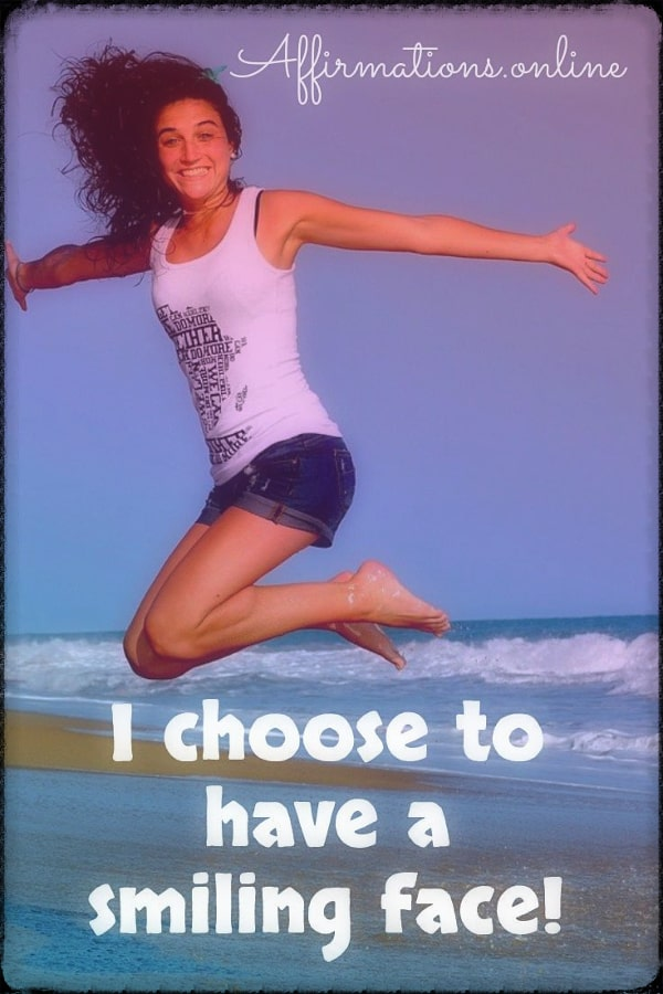 Positive affirmation from Affirmations.online - I choose to have a smiling face!