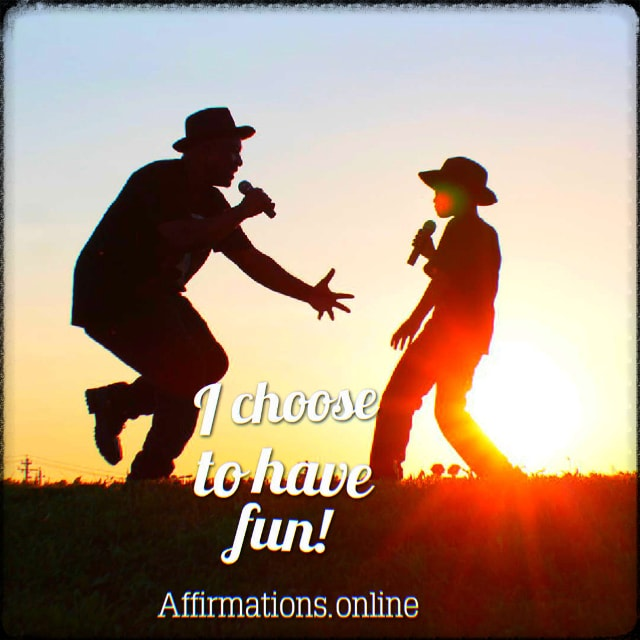 Positive affirmation from Affirmations.online - I choose to have fun!