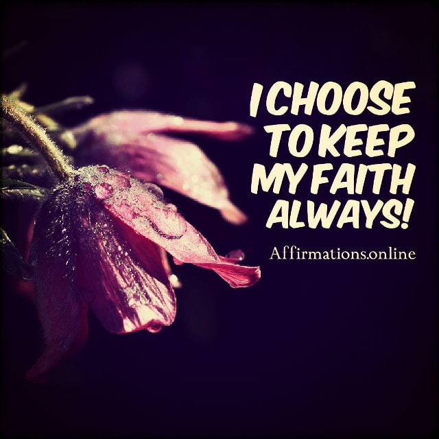Positive affirmation from Affirmations.online - I choose to keep my faith always!