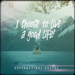 Positive affirmation from Affirmations.online - I choose to live a good life!