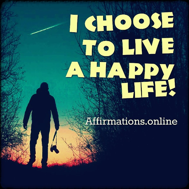 Positive affirmation from Affirmations.online - I choose to live a happy life!