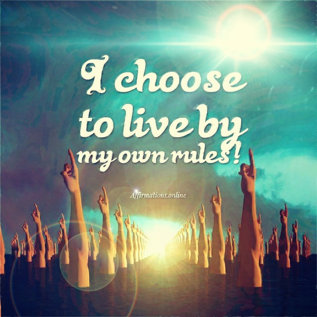 Positive affirmation from Affirmations.online - I choose to live by my own rules!