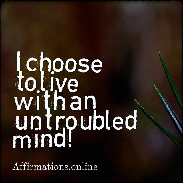 Positive affirmation from Affirmations.online - I choose to live with an untroubled mind!