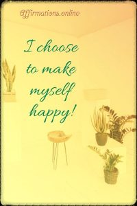 Positive affirmation from Affirmations.online - I choose to make myself happy!