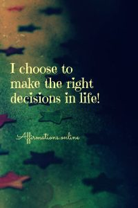 Positive affirmation from Affirmations.online - I choose to make the right decisions!