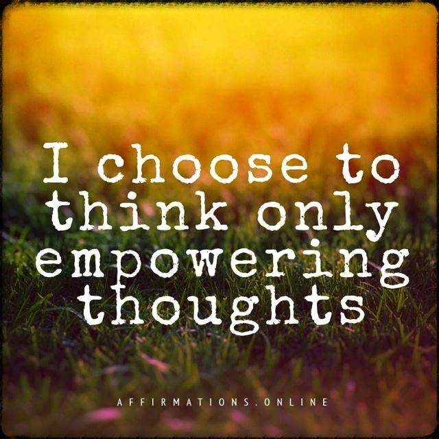 Positive affirmation from Affirmations.online - I choose to think only empowering thoughts!