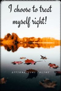 Positive affirmation from Affirmations.online - I choose to treat myself right!