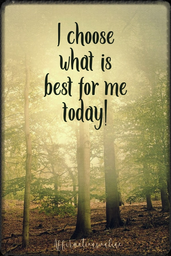 Positive affirmation from Affirmations.online - I choose what is best for me today!
