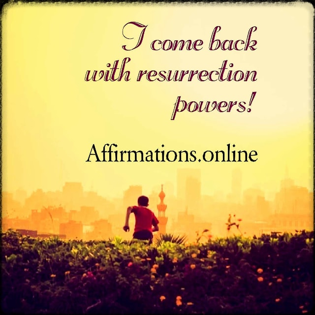 Positive affirmation from Affirmations.online - I come back with resurrection powers!