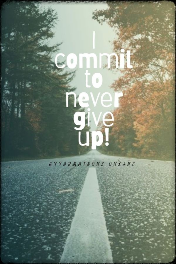 Positive affirmation from Affirmations.online - I commit to never give up!