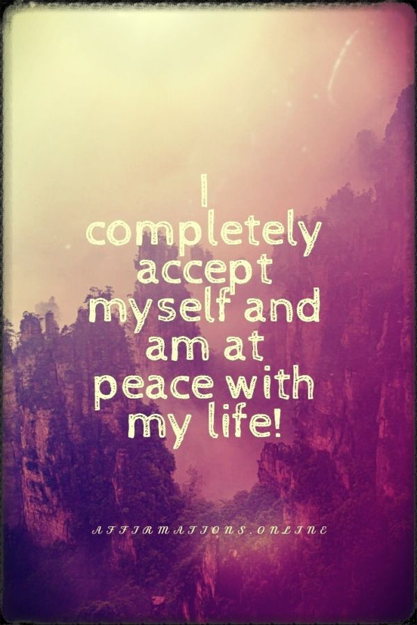 Positive affirmation from Affirmations.online - I completely accept myself and am at peace with my life!