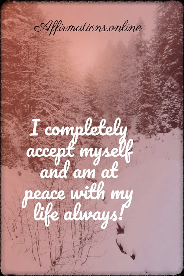Positive affirmation from Affirmations.online - I completely accept myself and am at peace with my life always!