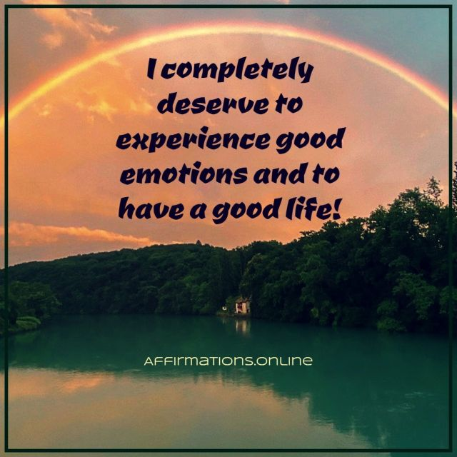 Positive affirmation from Affirmations.online - I completely deserve to experience good emotions and to have a good life!
