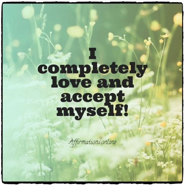 Positive affirmation from Affirmations.online - I completely love and accept myself!