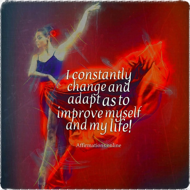 Positive affirmation from Affirmations.online - I constantly change and adapt as to improve myself and my life!