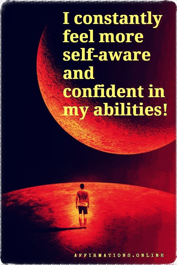 Positive affirmation from Affirmations.online - I constantly feel more self-aware and confident in my abilities!